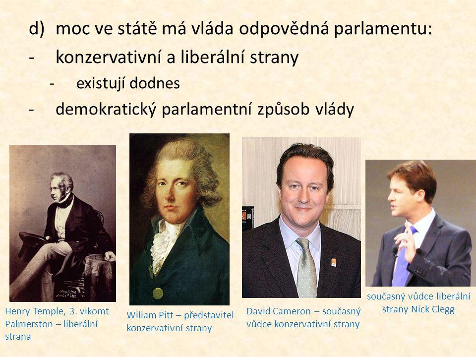 d)moc ve státě má vláda odpovědná parlamentu: -konzervativní a liberální strany -existují dodnes -demokratický parlamentní způsob vlády Henry Temple,