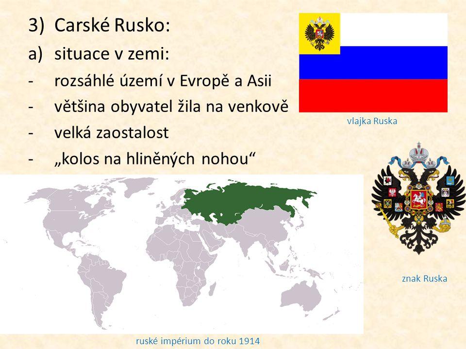 """3)Carské Rusko: a)situace v zemi: -rozsáhlé území v Evropě a Asii -většina obyvatel žila na venkově -velká zaostalost -""""kolos na hliněných nohou"""" rusk"""
