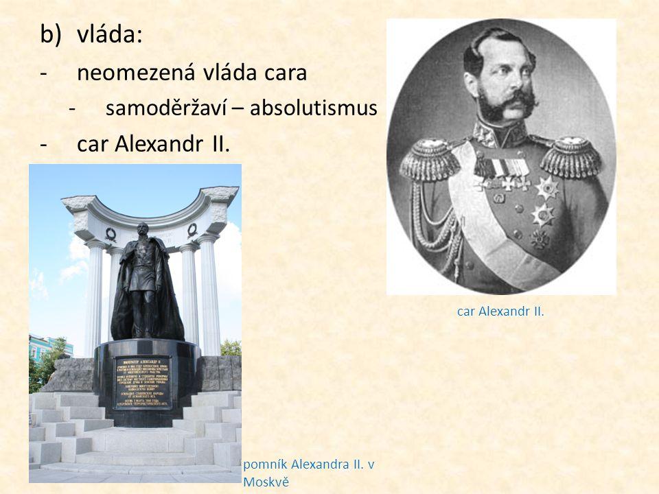 b)vláda: -neomezená vláda cara -samoděržaví – absolutismus -car Alexandr II. car Alexandr II. pomník Alexandra II. v Moskvě