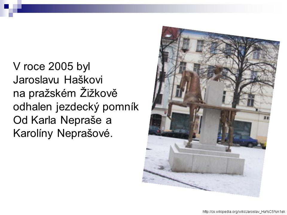 Smrt Pomník Jaroslava Haška v Lipnici nad Sázavou http://cs.wikipedia.org/wiki/Jaroslav_Ha%C5%A1ek  ve věku nedožitých 40 let na ochrnutí srdce  per