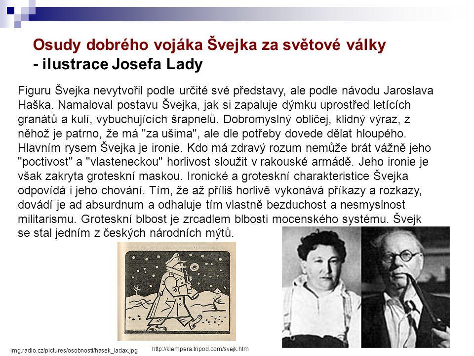 Osudy dobrého vojáka Švejka za světové války  nejvýznamnější dílo Jaroslava Haška  čtyřdílný humoristický román  přeložený do 54 jazyků  několikrá