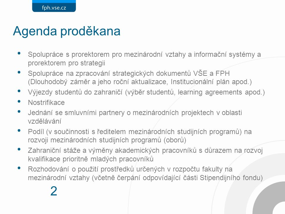2 Agenda proděkana Spolupráce s prorektorem pro mezinárodní vztahy a informační systémy a prorektorem pro strategii Spolupráce na zpracování strategic