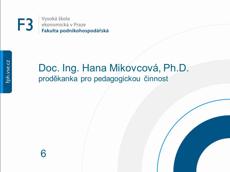 6 Doc. Ing. Hana Mikovcová, Ph.D. proděkanka pro pedagogickou činnost