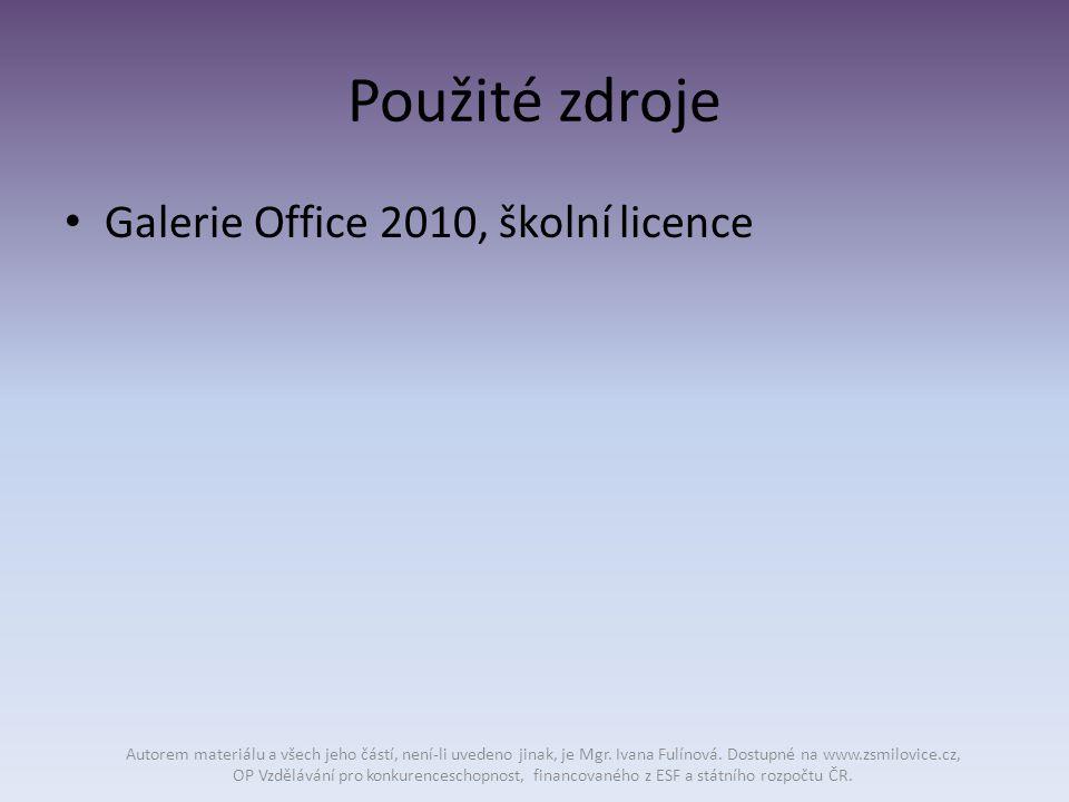 Použité zdroje Galerie Office 2010, školní licence Autorem materiálu a všech jeho částí, není-li uvedeno jinak, je Mgr.