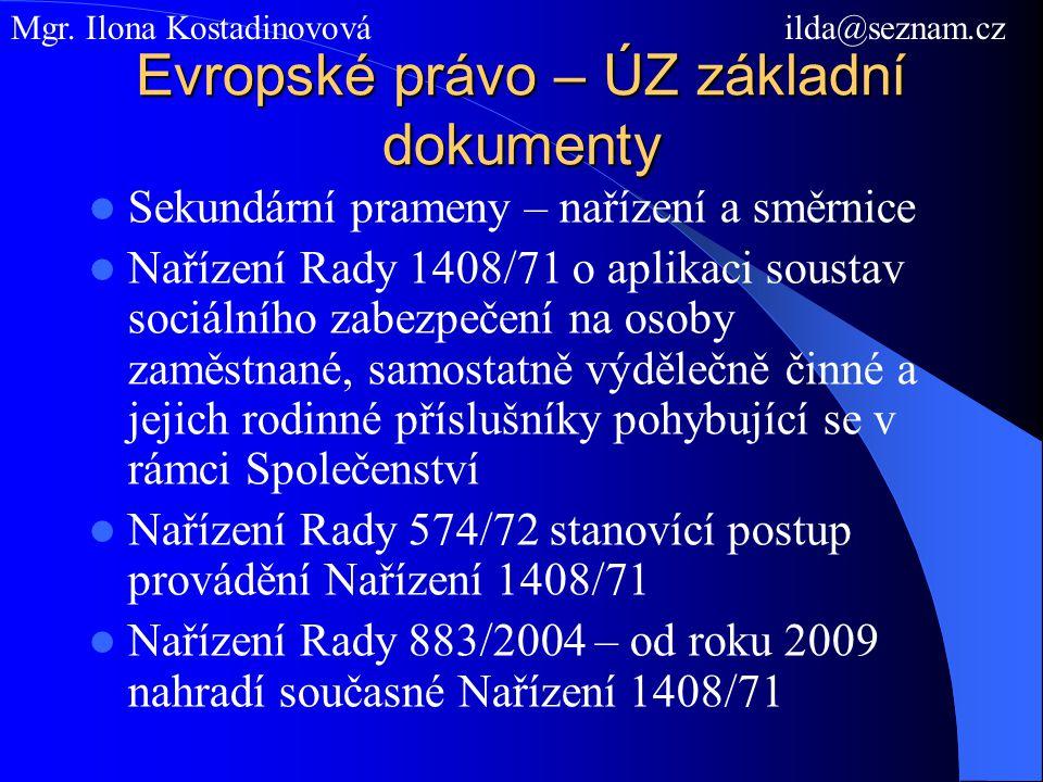 Evropské právo – ÚZ základní dokumenty Sekundární prameny – nařízení a směrnice Nařízení Rady 1408/71 o aplikaci soustav sociálního zabezpečení na osoby zaměstnané, samostatně výdělečně činné a jejich rodinné příslušníky pohybující se v rámci Společenství Nařízení Rady 574/72 stanovící postup provádění Nařízení 1408/71 Nařízení Rady 883/2004 – od roku 2009 nahradí současné Nařízení 1408/71 Mgr.