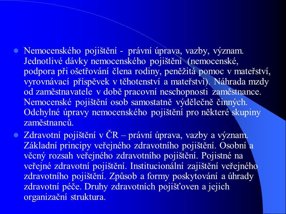 Nemocenského pojištění - právní úprava, vazby, význam. Jednotlivé dávky nemocenského pojištění (nemocenské, podpora při ošetřování člena rodiny, peněž