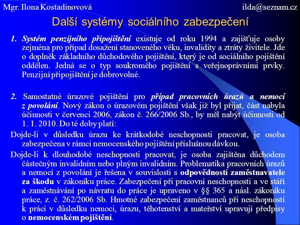Další systémy sociálního zabezpečení 1. Systém penzijního připojištění existuje od roku 1994 a zajišťuje osoby zejména pro případ dosažení stanoveného