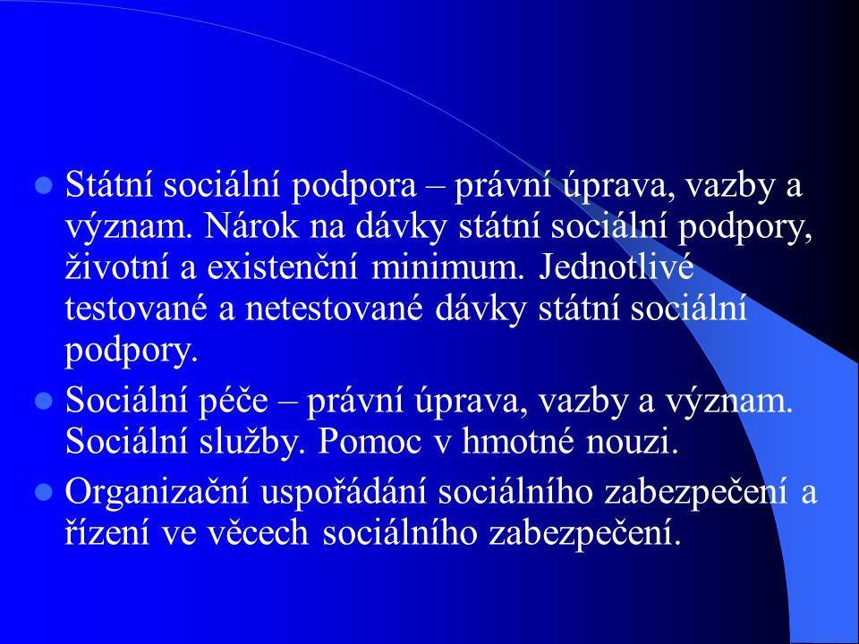 Státní sociální podpora – právní úprava, vazby a význam. Nárok na dávky státní sociální podpory, životní a existenční minimum. Jednotlivé testované a