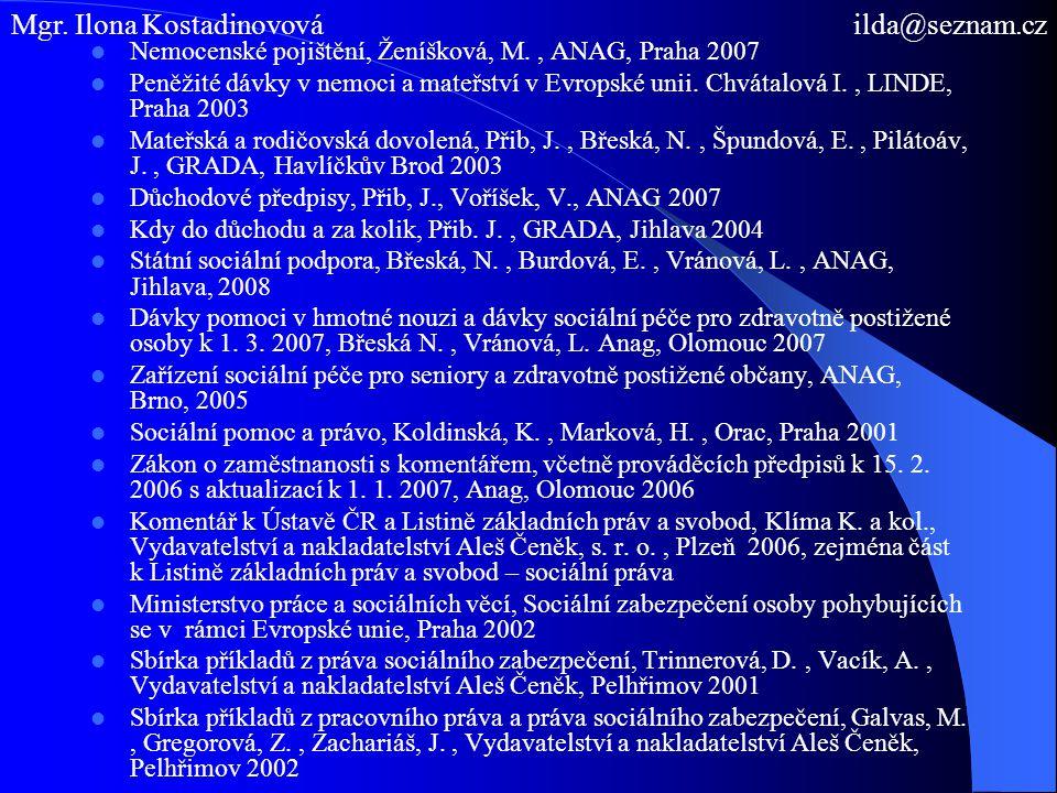 Nemocenské pojištění, Ženíšková, M., ANAG, Praha 2007 Peněžité dávky v nemoci a mateřství v Evropské unii. Chvátalová I., LINDE, Praha 2003 Mateřská a