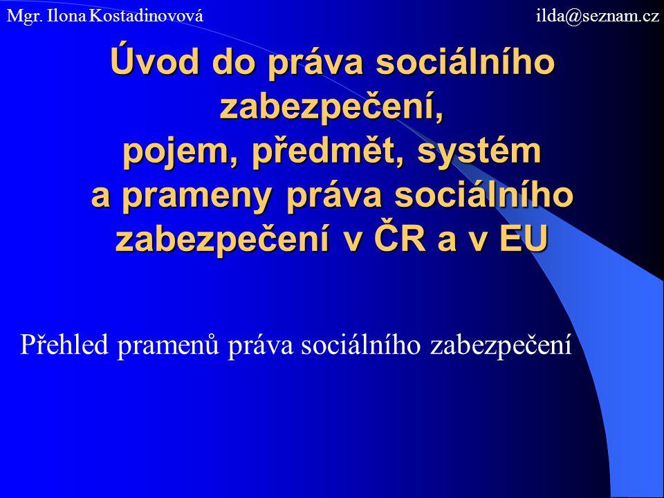 Úvod do práva sociálního zabezpečení, pojem, předmět, systém a prameny práva sociálního zabezpečení v ČR a v EU Přehled pramenů práva sociálního zabezpečení Mgr.