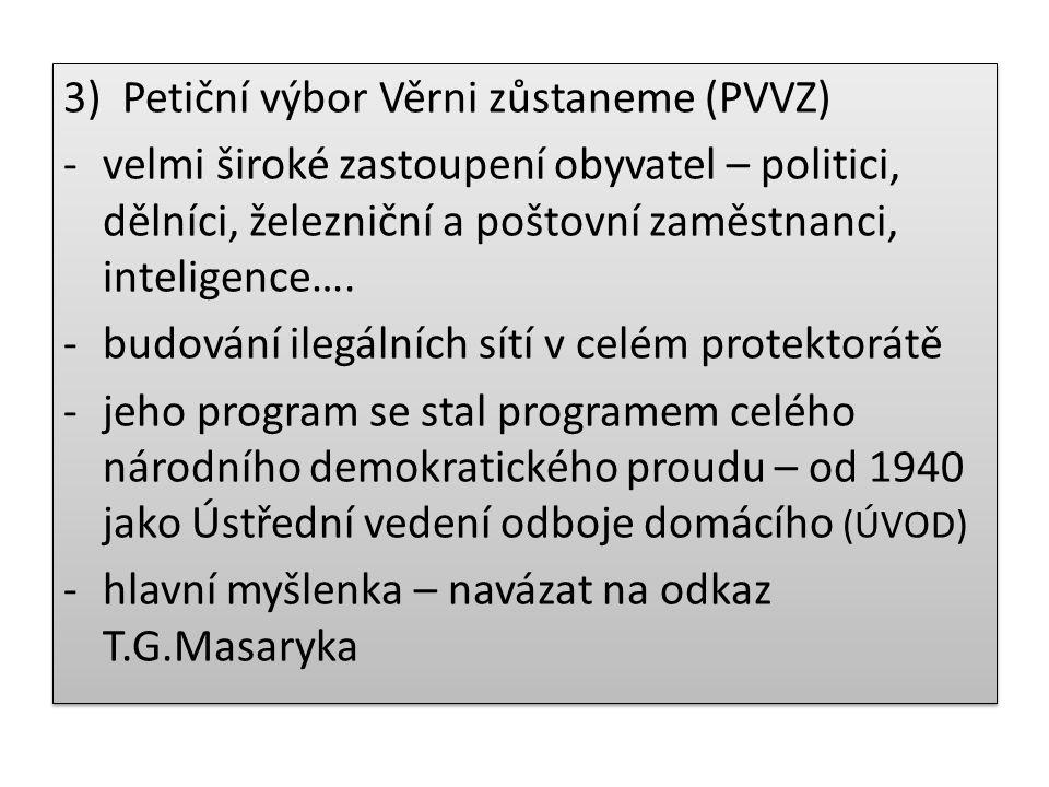 3)Petiční výbor Věrni zůstaneme (PVVZ) -velmi široké zastoupení obyvatel – politici, dělníci, železniční a poštovní zaměstnanci, inteligence…. -budová