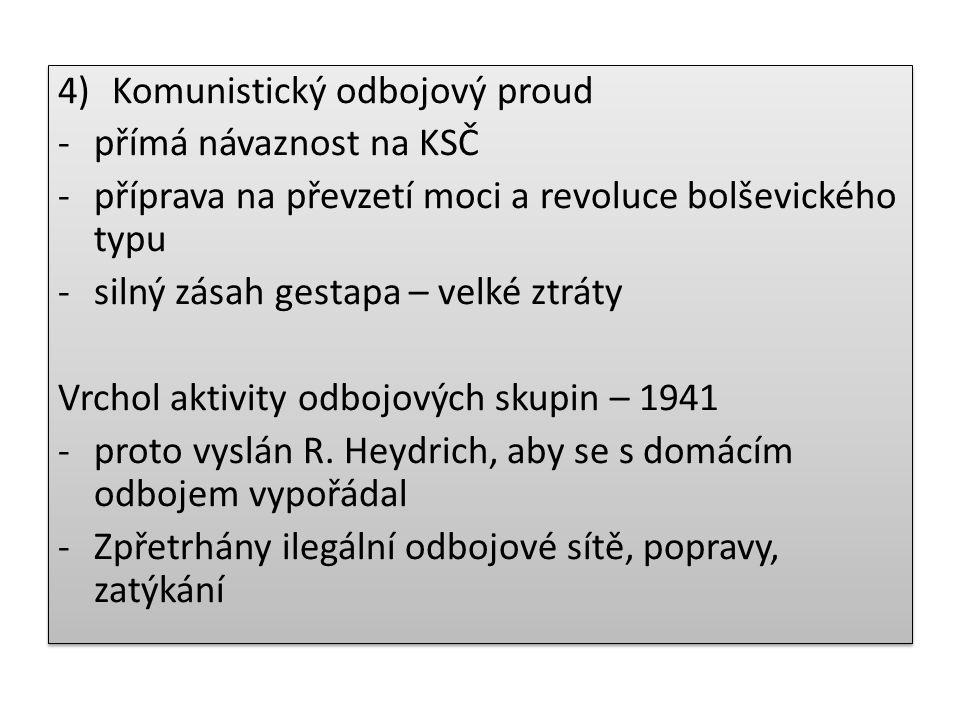 4)Komunistický odbojový proud -přímá návaznost na KSČ -příprava na převzetí moci a revoluce bolševického typu -silný zásah gestapa – velké ztráty Vrch