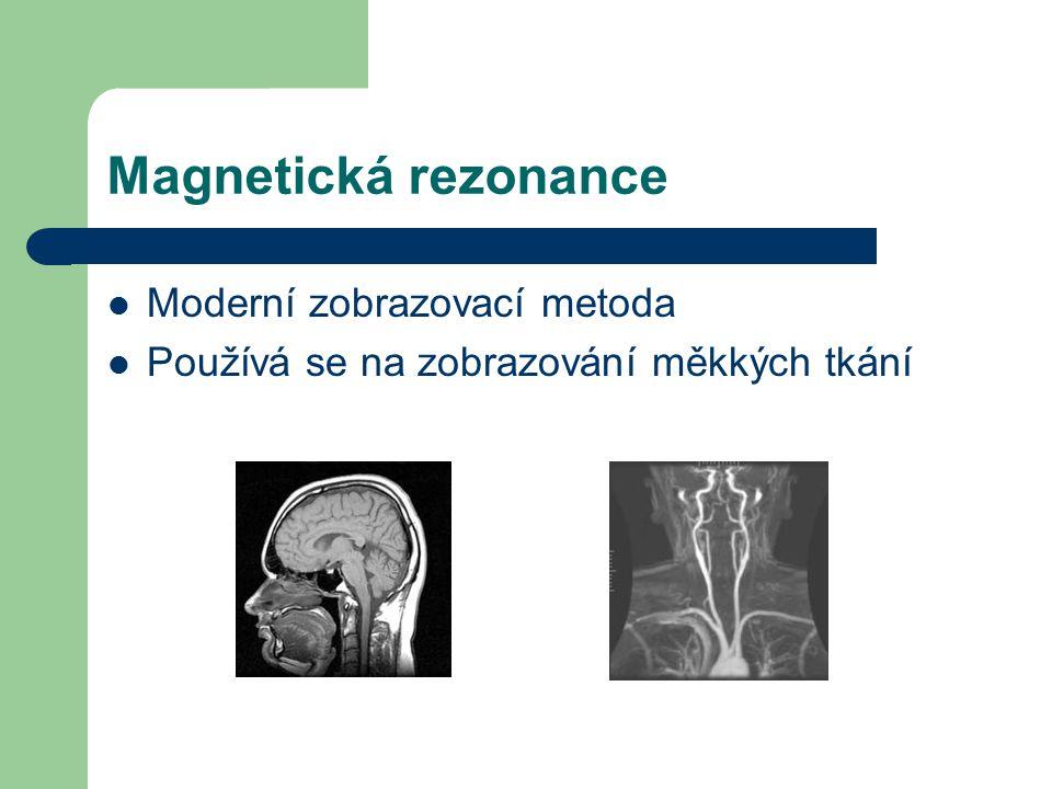 Magnetická rezonance Moderní zobrazovací metoda Používá se na zobrazování měkkých tkání