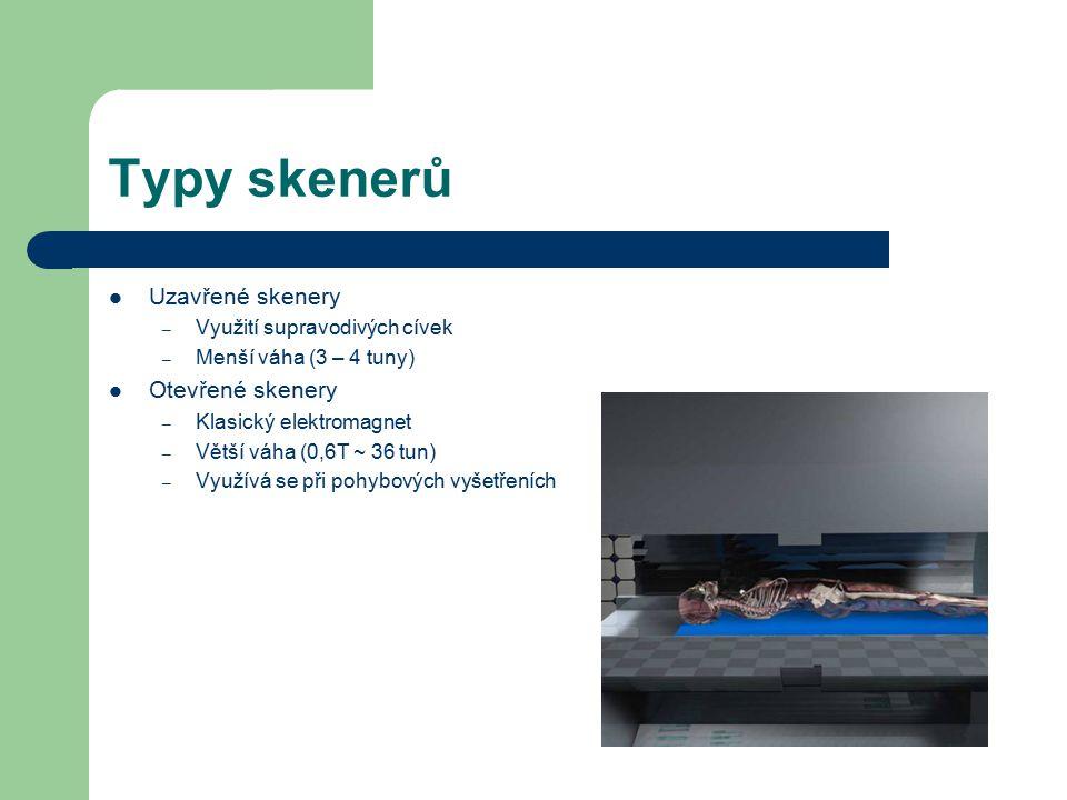 Typy skenerů Uzavřené skenery – Využití supravodivých cívek – Menší váha (3 – 4 tuny) Otevřené skenery – Klasický elektromagnet – Větší váha (0,6T ~ 3