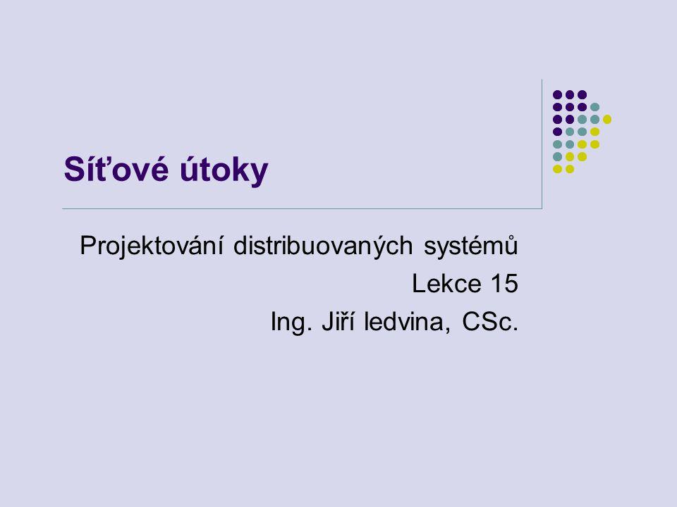 Síťové útoky Projektování distribuovaných systémů Lekce 15 Ing. Jiří ledvina, CSc.