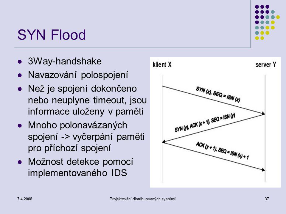 7.4.2008Projektování distribuovaných systémů37 SYN Flood 3Way-handshake Navazování polospojení Než je spojení dokončeno nebo neuplyne timeout, jsou in