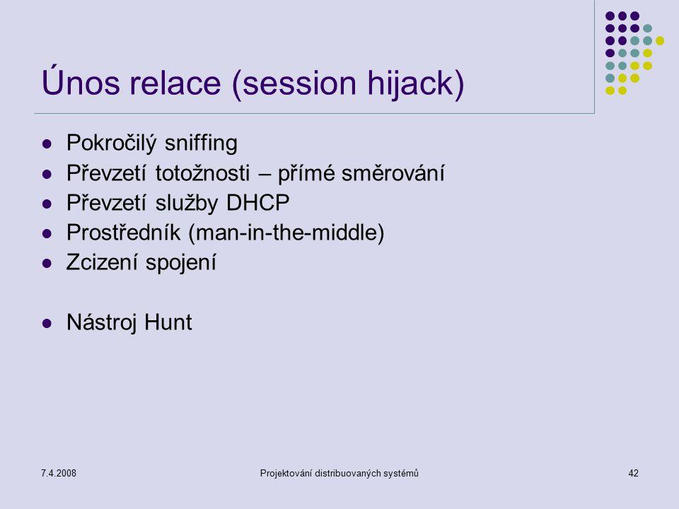 7.4.2008Projektování distribuovaných systémů42 Únos relace (session hijack) Pokročilý sniffing Převzetí totožnosti – přímé směrování Převzetí služby D