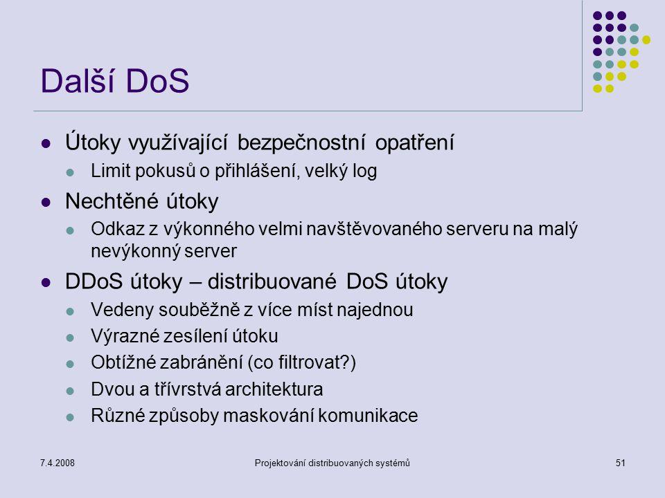 7.4.2008Projektování distribuovaných systémů51 Další DoS Útoky využívající bezpečnostní opatření Limit pokusů o přihlášení, velký log Nechtěné útoky O