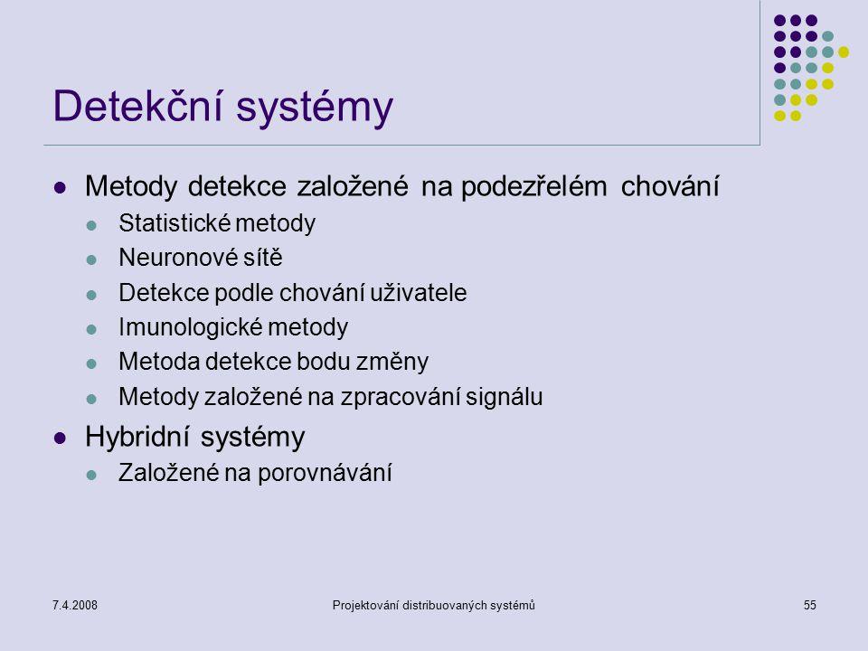 7.4.2008Projektování distribuovaných systémů55 Detekční systémy Metody detekce založené na podezřelém chování Statistické metody Neuronové sítě Detekc