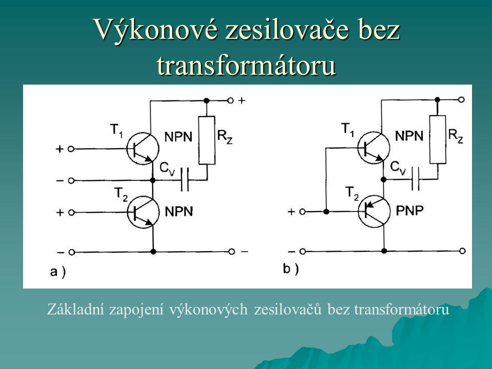Výkonové zesilovače bez transformátoru Základní zapojení výkonových zesilovačů bez transformátoru