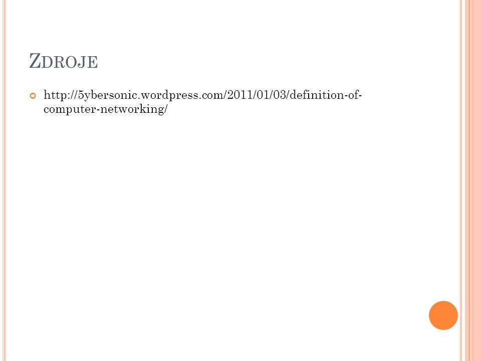 Z DROJE http://5ybersonic.wordpress.com/2011/01/03/definition-of- computer-networking/