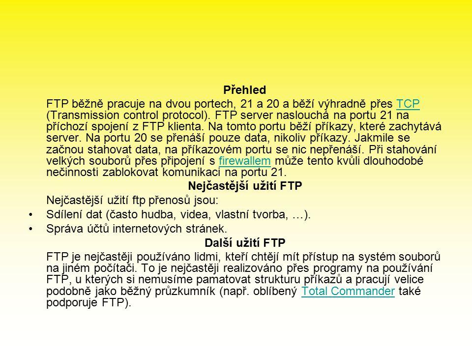 Přehled FTP běžně pracuje na dvou portech, 21 a 20 a běží výhradně přes TCP (Transmission control protocol).