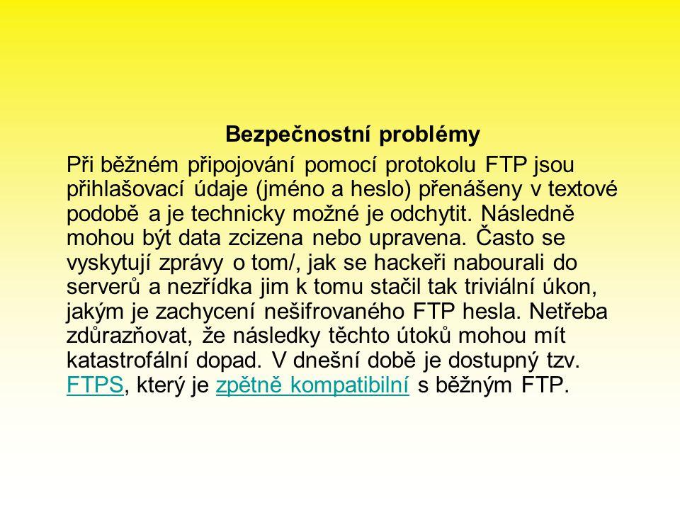 Bezpečnostní problémy Při běžném připojování pomocí protokolu FTP jsou přihlašovací údaje (jméno a heslo) přenášeny v textové podobě a je technicky možné je odchytit.