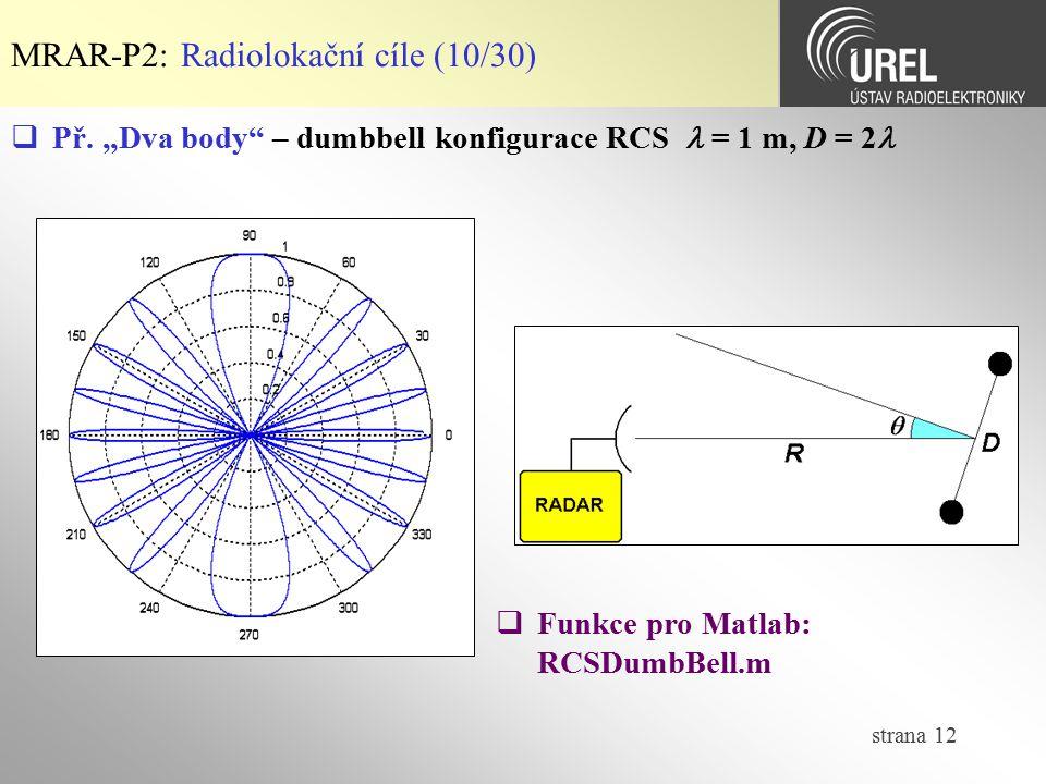 "strana 12 MRAR-P2: Radiolokační cíle (10/30)  Př. ""Dva body"" – dumbbell konfigurace RCS = 1 m, D = 2  Funkce pro Matlab: RCSDumbBell.m"