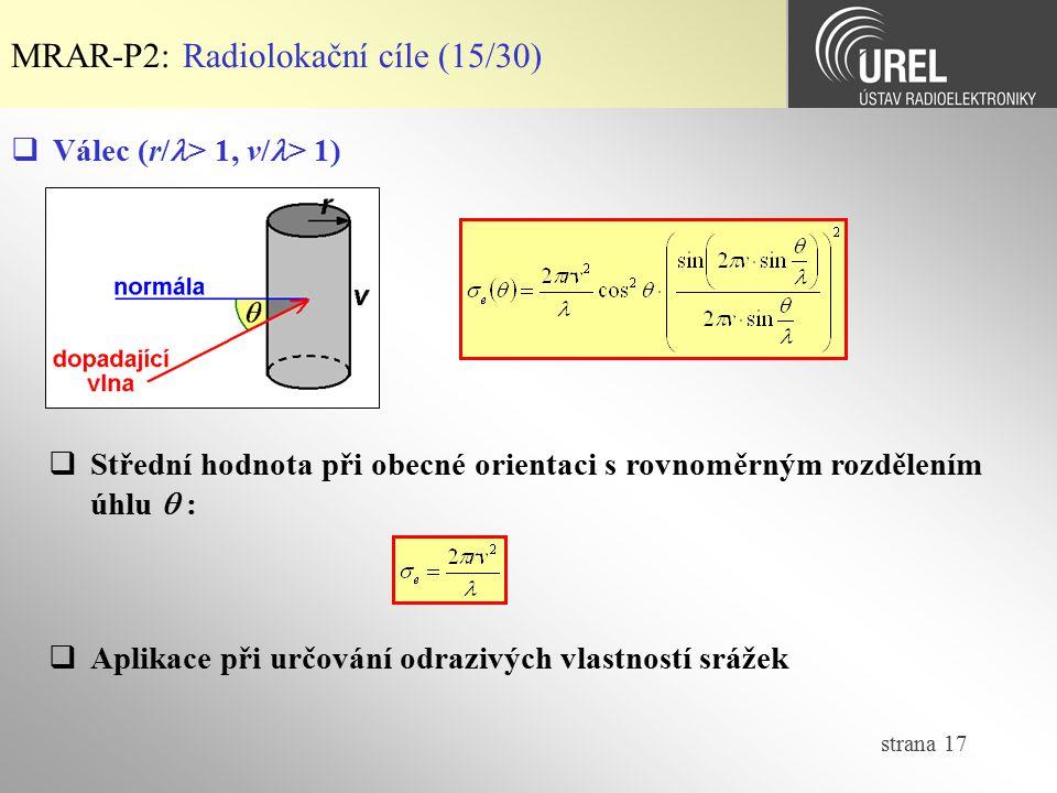 strana 17 MRAR-P2: Radiolokační cíle (15/30)  Válec (r/ > 1, v/ > 1)  Střední hodnota při obecné orientaci s rovnoměrným rozdělením úhlu  :  Aplik