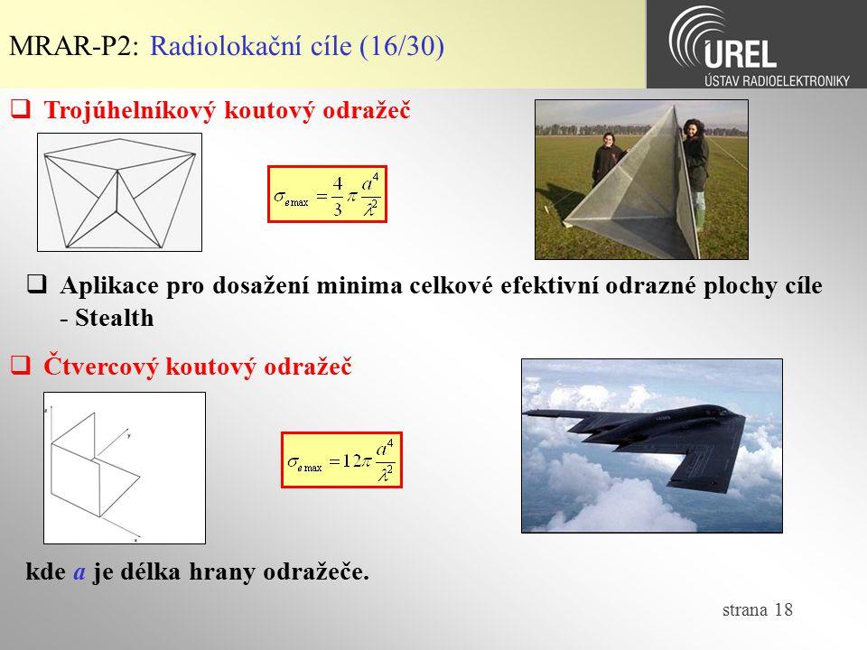 strana 18 MRAR-P2: Radiolokační cíle (16/30)  Trojúhelníkový koutový odražeč  Čtvercový koutový odražeč kde a je délka hrany odražeče.  Aplikace pr
