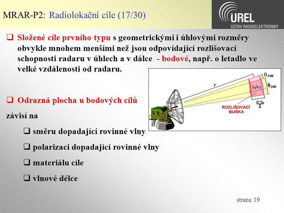 strana 19 MRAR-P2: Radiolokační cíle (17/30)  Složené cíle prvního typu s geometrickými i úhlovými rozměry obvykle mnohem menšími než jsou odpovídají