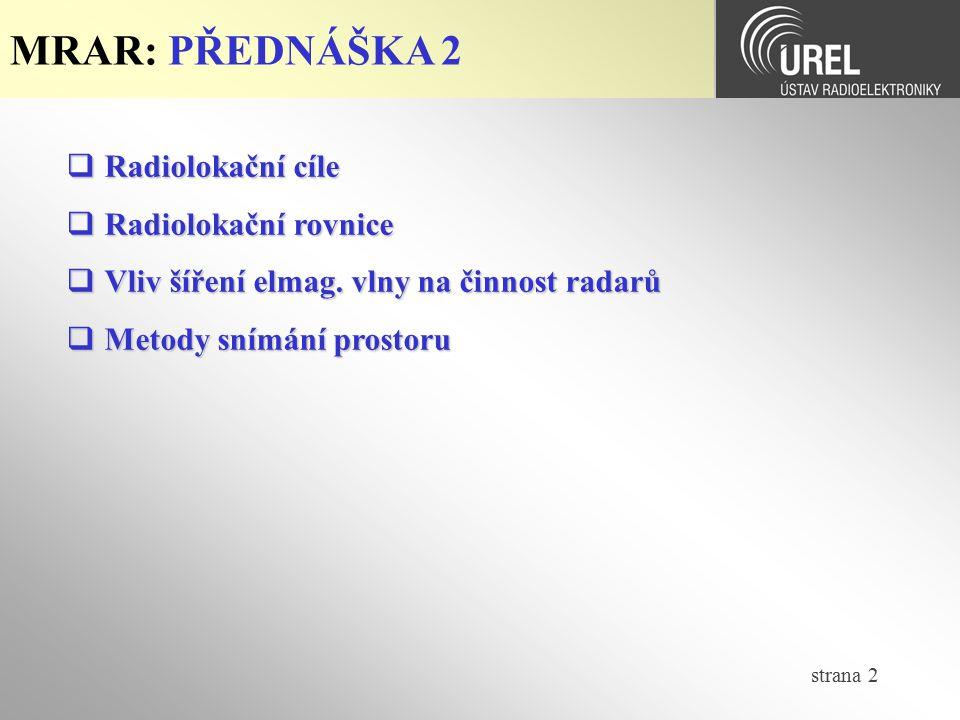 strana 2 MRAR: PŘEDNÁŠKA 2  Radiolokační cíle  Radiolokační rovnice  Vliv šíření elmag. vlny na činnost radarů  Metody snímání prostoru