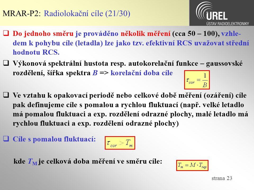 strana 23 MRAR-P2: Radiolokační cíle (21/30)  Výkonová spektrální hustota resp. autokorelační funkce – gaussovské rozdělení, šířka spektra B => korel