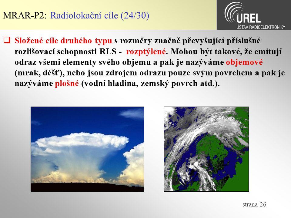 strana 26 MRAR-P2: Radiolokační cíle (24/30)  Složené cíle druhého typu s rozměry značně převyšující příslušné rozlišovací schopnosti RLS - rozptýlen