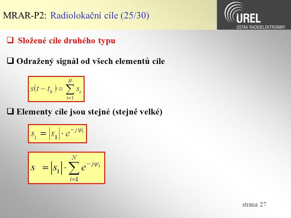 strana 27 MRAR-P2: Radiolokační cíle (25/30)  Složené cíle druhého typu  Odražený signál od všech elementů cíle  Elementy cíle jsou stejné (stejně