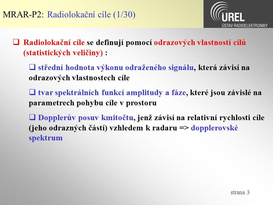 strana 3 MRAR-P2: Radiolokační cíle (1/30)  Radiolokační cíle se definují pomocí odrazových vlastností cílů (statistických veličiny) :  střední hodn