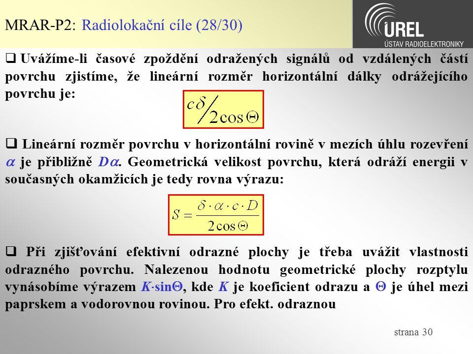 strana 30 MRAR-P2: Radiolokační cíle (28/30)  Uvážíme-li časové zpoždění odražených signálů od vzdálených částí povrchu zjistíme, že lineární rozměr