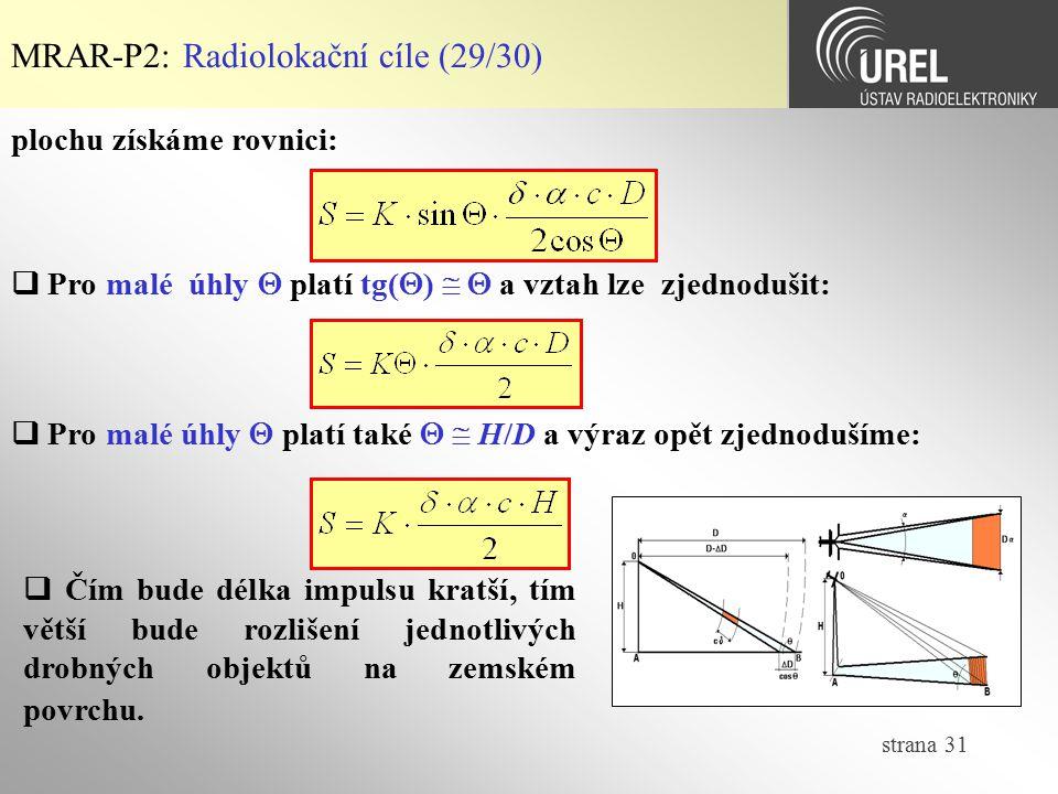 strana 31 MRAR-P2: Radiolokační cíle (29/30)  Pro malé úhly  platí tg(  )   a vztah lze zjednodušit:  Pro malé úhly  platí také   H/D a výraz