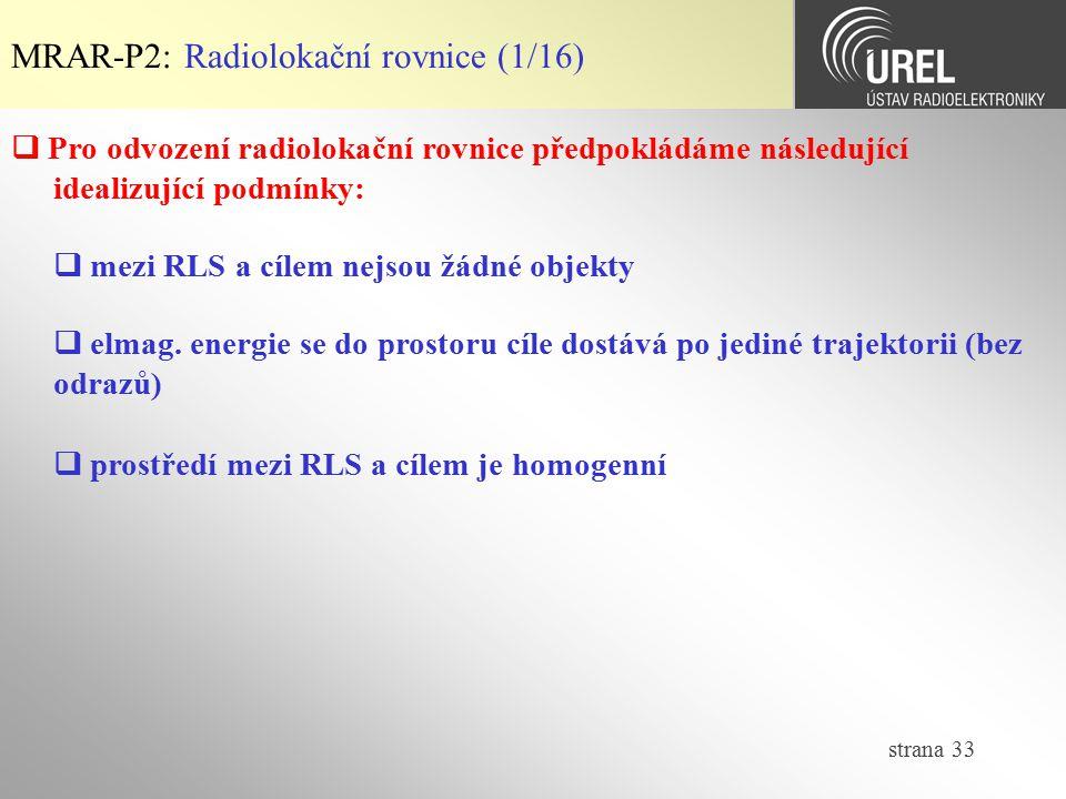 strana 33  Pro odvození radiolokační rovnice předpokládáme následující idealizující podmínky:  mezi RLS a cílem nejsou žádné objekty  elmag. energi