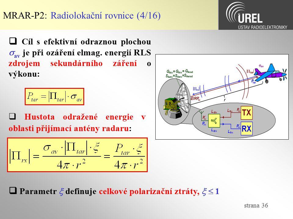 strana 36 MRAR-P2: Radiolokační rovnice (4/16)  Hustota odražené energie v oblasti přijímací antény radaru:  Cíl s efektivní odraznou plochou  av j