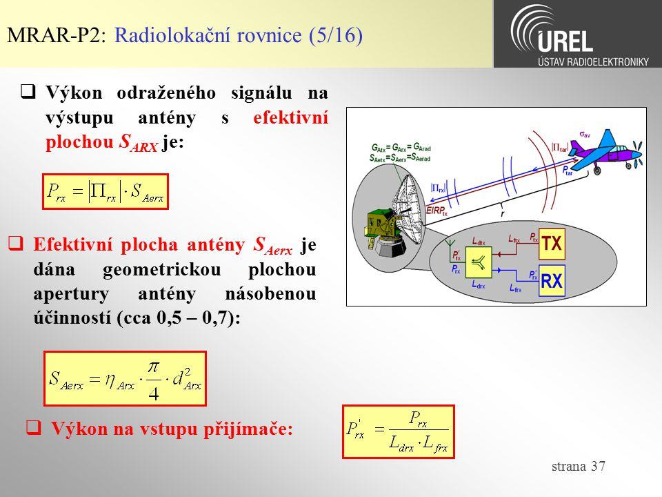 strana 37 MRAR-P2: Radiolokační rovnice (5/16)  Výkon na vstupu přijímače:  Efektivní plocha antény S Aerx je dána geometrickou plochou apertury ant