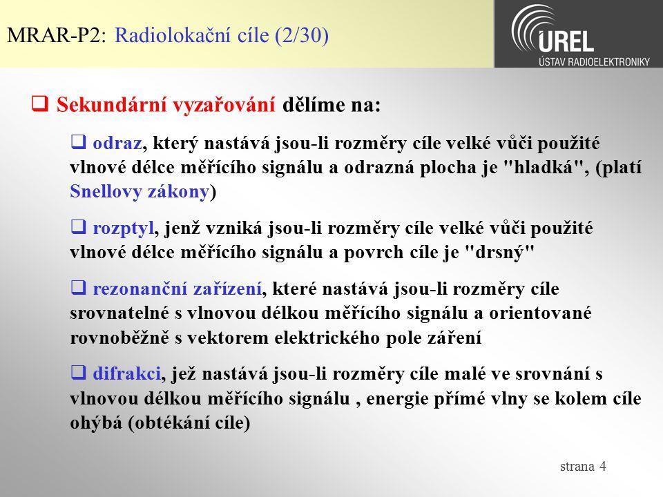 strana 4 MRAR-P2: Radiolokační cíle (2/30)  Sekundární vyzařování dělíme na:  odraz, který nastává jsou-li rozměry cíle velké vůči použité vlnové dé