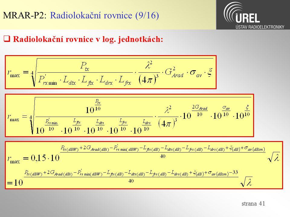 strana 41 MRAR-P2: Radiolokační rovnice (9/16)  Radiolokační rovnice v log. jednotkách: