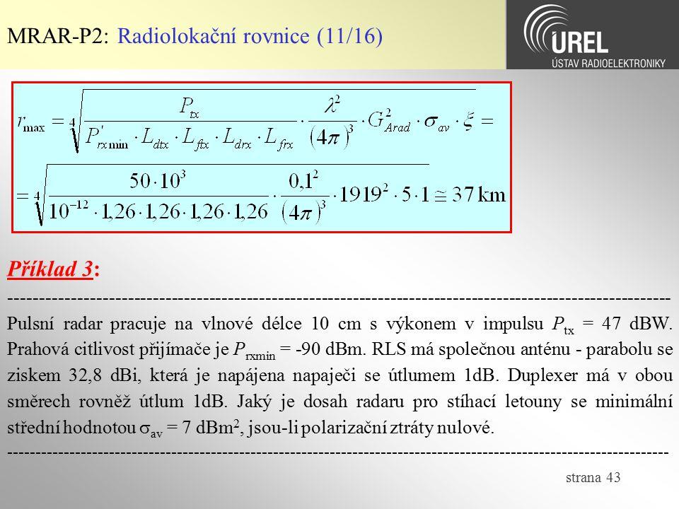 strana 43 MRAR-P2: Radiolokační rovnice (11/16) Příklad 3: -------------------------------------------------------------------------------------------