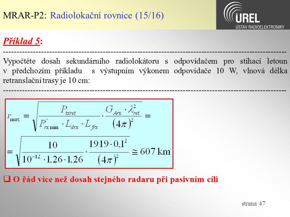 strana 47 MRAR-P2: Radiolokační rovnice (15/16) Příklad 5: -------------------------------------------------------------------------------------------