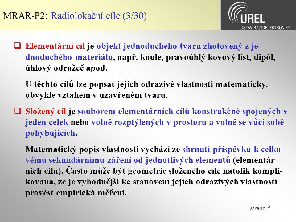 strana 5 MRAR-P2: Radiolokační cíle (3/30)  Elementární cíl je objekt jednoduchého tvaru zhotovený z je- dnoduchého materiálu, např. koule, pravoúhlý