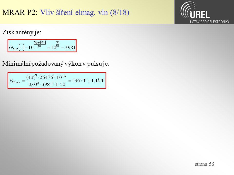 strana 56 MRAR-P2: Vliv šíření elmag. vln (8/18) Zisk antény je: Minimální požadovaný výkon v pulsu je: