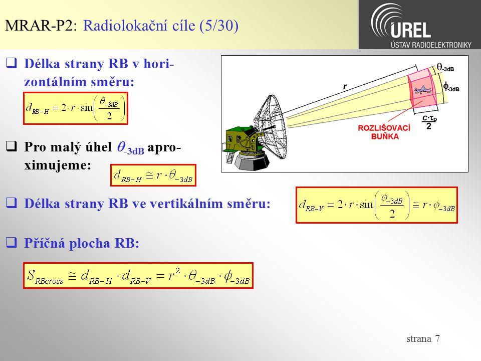 strana 7 MRAR-P2: Radiolokační cíle (5/30)  Délka strany RB v hori- zontálním směru:  Pro malý úhel  -3dB apro- ximujeme:  Délka strany RB ve vert
