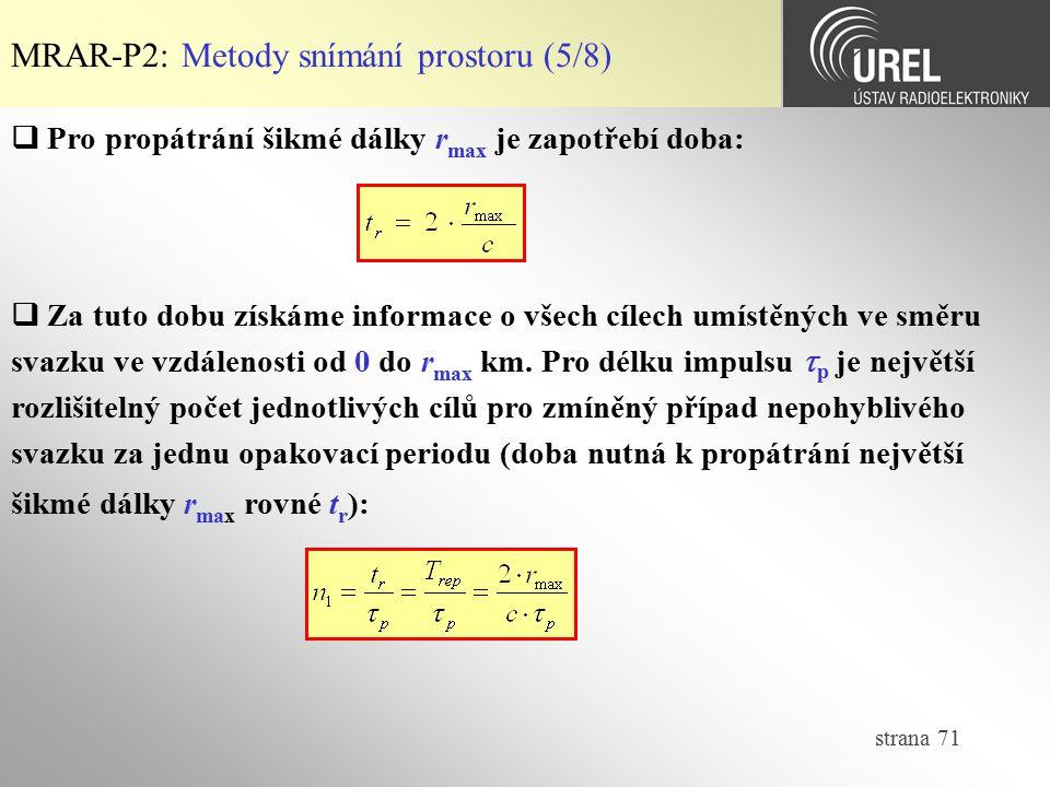 strana 71 MRAR-P2: Metody snímání prostoru (5/8)  Pro propátrání šikmé dálky r max je zapotřebí doba:  Za tuto dobu získáme informace o všech cílech