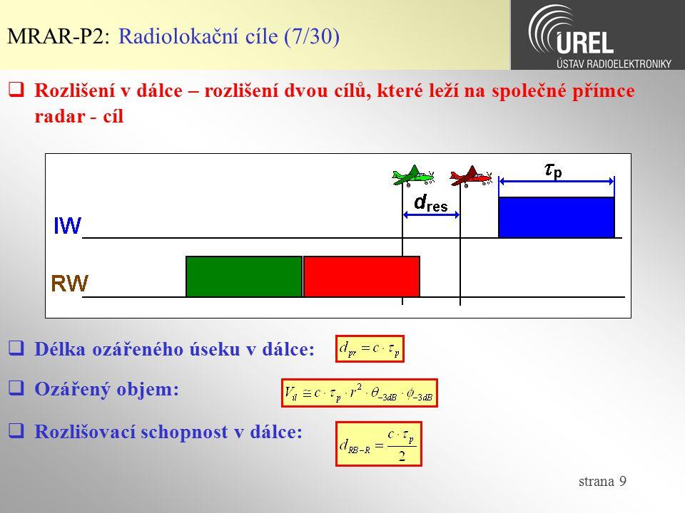 strana 9 MRAR-P2: Radiolokační cíle (7/30)  Rozlišení v dálce – rozlišení dvou cílů, které leží na společné přímce radar - cíl  Délka ozářeného úsek
